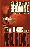 Negligence (A Trial Junkies Thriller) (Volume 2)