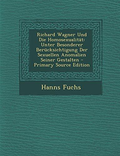 Richard Wagner Und Die Homosexualitat: Unter Besonderer Berucksichtigung Der Sexuellen Anomalien Seiner Gestalten - Primary Source Edition