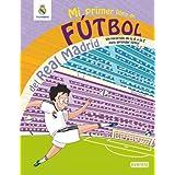 Mi primer libro de fútbol del Real Madrid: Un recorrido de la A a la Z para aprender fútbol (Real Madrid / Libros...
