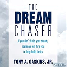 The Dream Chaser: If You Don't Build Your Dream, Someone Will Hire You to Help Build Theirs Audiobook by Tony A. Gaskins Jr. Narrated by Tony A. Gaskins Jr.