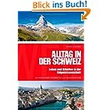 Alltag in der Schweiz: Leben und Arbeiten in der Eidgenossenschaft