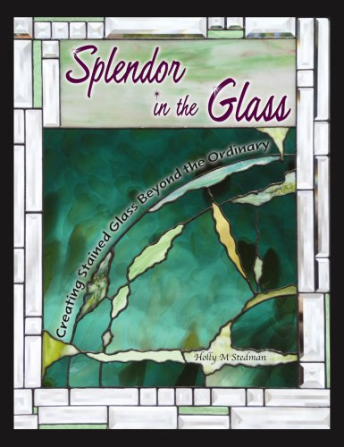 Splendor in the Glass: Creating Stained Glass Beyond the Ordinary