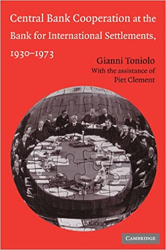 Central Bank Cooperation at the Bank for International Settlements, 1930-1973 (Studies in Macroeconomic History)