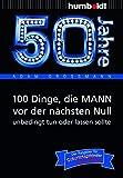 Image de 50 Jahre: 100 Dinge, die MANN vor der nächsten Null unbedingt tun oder lassen sollte: Der Ratgeber