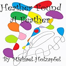 Heather Found a Feather (       UNABRIDGED) by Michael Holzapfel Narrated by Emily Linard