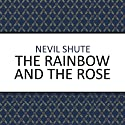 The Rainbow and the Rose (       UNABRIDGED) by Nevil Shute Narrated by Robin Kermode