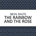 The Rainbow and the Rose   Nevil Shute
