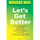 Meniere Man Let's Get Better: A Memoir of Meniere's Diseaseby Meniere Man