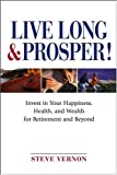 img - for Live Long and Prosper: Invest in Your Happiness, Health and Wealth for Retirement and Beyond [Paperback] [2004] (Author) Steve Vernon book / textbook / text book