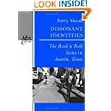 Dissonant Identities: The Rock'n'Roll Scene in Austin, Texas (Music Culture)