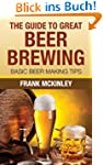 The Guide To Great Beer Brewing: Basi...