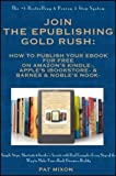 img - for Join the ePublishing Gold Rush: How to Create, Write, Format, Publish and Sell Your eBook for FREE on Amazon's Kindle, Apple's iBookstore, and Barnes & Noble's Nook book / textbook / text book