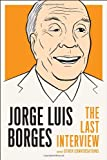 Jorge Luis Borges: The Last Interview: and Other Conversations (The Last Interview Series)