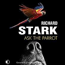 Ask the Parrot | Livre audio Auteur(s) : Richard Stark Narrateur(s) : Jeff Harding