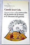 La extraccion de la piedra de la locura, o, El inventor del garrote (Homenaje al Bosco) (Spanish Edition) (8432208086) by Cela, Camilo Jose