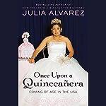Once Upon a Quinceanera | Julia Alvarez