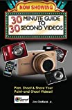 30 Minute Guide to 30 Second Videos: Plan, Shoot and Share Your Point and Shoot Videos (Stay Focused Press)