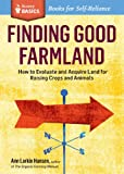Finding Good Farmland: How to Evaluate and Acquire Land for Raising Crops and Animals. A Storey Basics ® Title