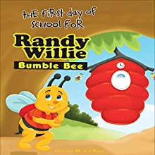 The First Day of School for Randy Willie Bumble Bee (       UNABRIDGED) by Jesse La Bee Narrated by Myra Escoro