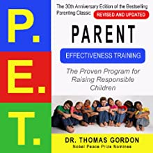 Parent Effectiveness Training (P.E.T.): The Proven Program for Raising Responsible Children (       UNABRIDGED) by Thomas Gordon Narrated by Jamie MacKenzie