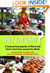 They Eat That?: A Cultural Encycloped...