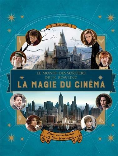 le-monde-des-sorciers-de-jk-rowling-la-magie-du-cinema-1-heros-extraordinaires-et-lieux-fantastiques