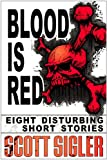Blood Is Red (The Color Series: a collection of Scott Sigler Short Stories Book 1)