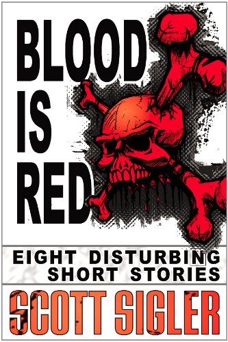 Blood Is Red (The Color Series: a collection of Scott Sigler Short Stories)