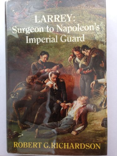Larrey: Surgeon to Napoleon's Imperial Guard