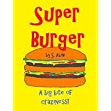 SuperBurger - a children's book of humor, mystery and friendship ~ S. Alini
