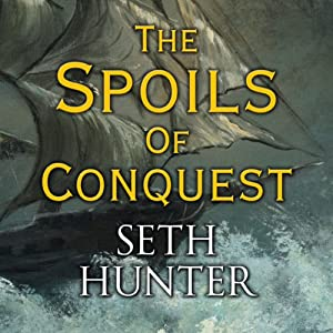 The Spoils of Conquest | [Seth Hunter]