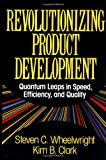 Revolutionizing Product Development: Quantum Leaps in Speed, Efficiency, and Quality (0029055156) by Wheelwright, Steven C.