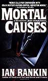 Mortal Causes: A Detective John Rebus Novel
