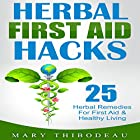 Herbal First Aid Hacks: 25 Herbal Remedies for First Aid and Healthy Living Hörbuch von Mary Thibodeau Gesprochen von: Millian Quinteros