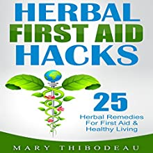 Herbal First Aid Hacks: 25 Herbal Remedies for First Aid and Healthy Living Audiobook by Mary Thibodeau Narrated by Millian Quinteros