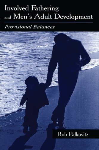 Involved Fathering and Men's Adult Development: Provisional Balances, by Rob Palkovitz