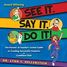 See It, Say It, Do It: The Parent's & Teacher's Action Guide to Creating Successful Students & Confident Kids (       UNABRIDGED) by Lynn Hellerstein Narrated by Darkfire Productions