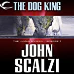 The Dog King: The Human Division, Episode 7 (       UNABRIDGED) by John Scalzi Narrated by William Dufris