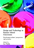 Design And Technology In Primary School Classrooms: Developing Teachers' Perspectives And Practices