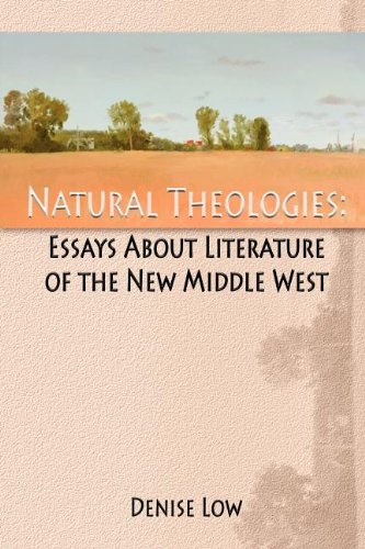Natural Theologies: Essays About Literature of the New Middle West, Denise Low