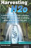 img - for Harvesting H2o: A prepper's guide to the collection, treatment, and storage of drinking water while living off the grid. book / textbook / text book