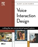 Voice Interaction Design: Crafting the New Conversational Speech Systems (Morgan Kaufmann Series in Interactive Technologies)