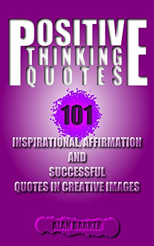 Positive Thinking Quotes: 101 Inspirational, Affirmation And Successful Quotes In Creative Images by Alan Barker ebook deal