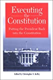 Executing the Constitution: Putting the President Back into the Constitution (Suny Series in American Constitutionalism)