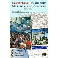Un béret rouge en... képi bleu ! : Mission en Kabylie 1956-1961, Carnets d'un chef de SAS, Beni-Douala