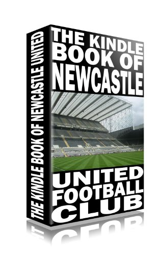 The Kindle Book of Newcastle United (Football Books for Kindle)