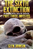 img - for The Sixth Extinction: An Apocalyptic Tale of Survival. (Part Three: Infested.) book / textbook / text book
