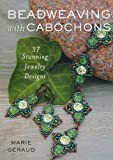 Beadweaving With Cabochons: 30 Stunning Jewelry Designs