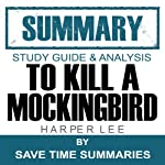 To Kill a Mockingbird: Summary, Review & Study Guide - Nelle Harper Lee | Save Time Summaries