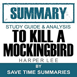To Kill a Mockingbird: Summary, Review & Study Guide - Nelle Harper Lee | [Save Time Summaries]